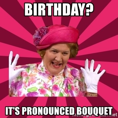 Hyacinth Bucket - Birthday? It's Pronounced Bouquet