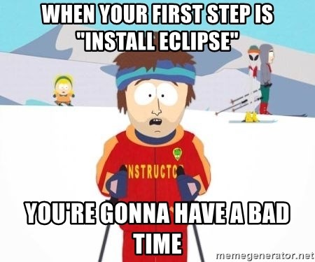 """South Park Ski Teacher - When your first step is """"install eclipse"""" you're gonna have a bad time"""