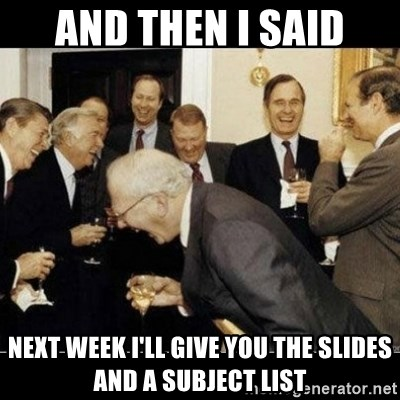 Laughing Professors - and then i said next week i'll give you the slides and a subject list
