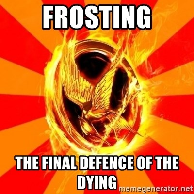 Typical fan of the hunger games - frosting the final defence of the dying