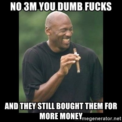 michael jordan laughing - no 3m you dumb fucks and they still bought them for more money