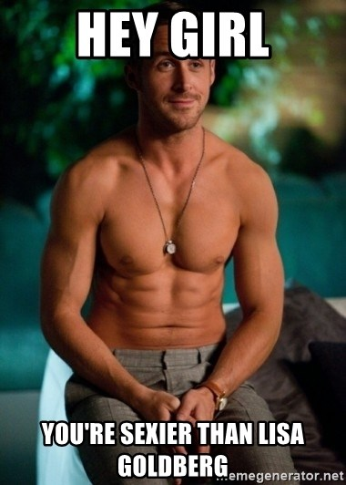 Shirtless Ryan Gosling - Hey Girl You're sexier than Lisa Goldberg