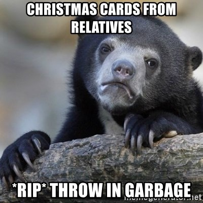 Confession Bear - christmas cards from relatives *rip* throw in garbage