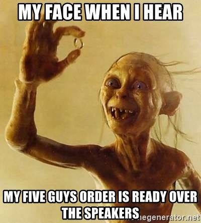 Gollum with ring - my face when i hear my five guys order is ready over the speakers