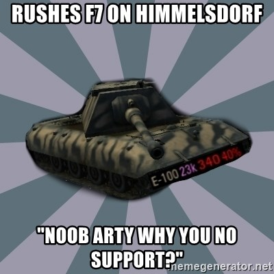 """TERRIBLE E-100 DRIVER - Rushes F7 On himmelsdorf """"Noob Arty why you no support?"""""""