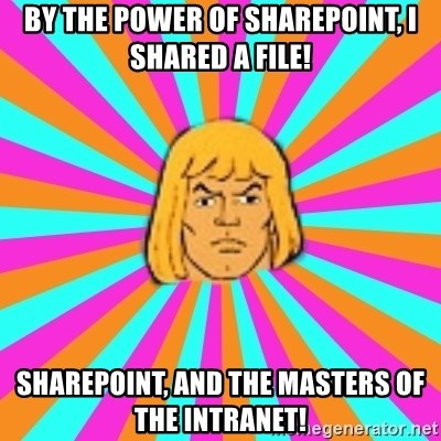 He-Man - By the power of SharePoint, I shared a file! SharePoint, and the Masters of the Intranet!