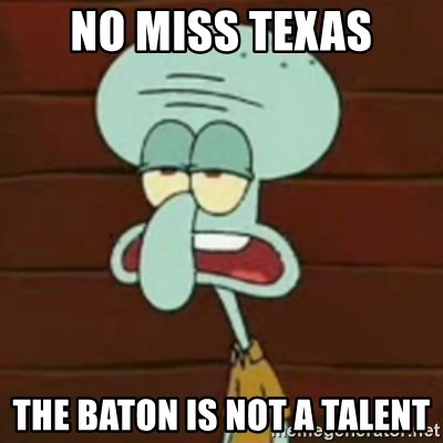 no patrick mayonnaise is not an instrument - no miss texas the baton is not a talent