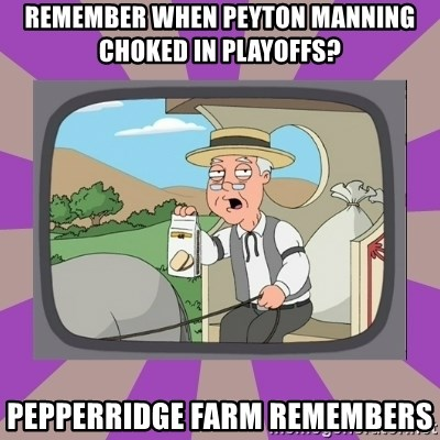 Pepperidge Farm Remembers FG - Remember when Peyton Manning choked in playoffs? pepperridge farm remembers