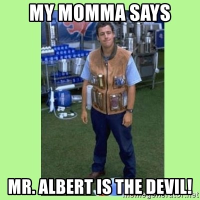 The Waterboy - My momma says  Mr. AlBert is the devil!