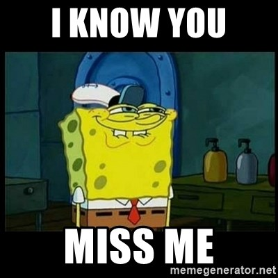 I Know You Miss Me Dont You Squidward Meme Generator