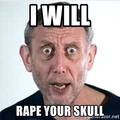 Michael Rosen  - i will rape your skull