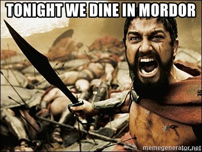 This Is Sparta Meme - tonight we dine in mordor