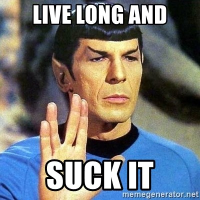 Spock - LIVE LONG AND SUCK IT