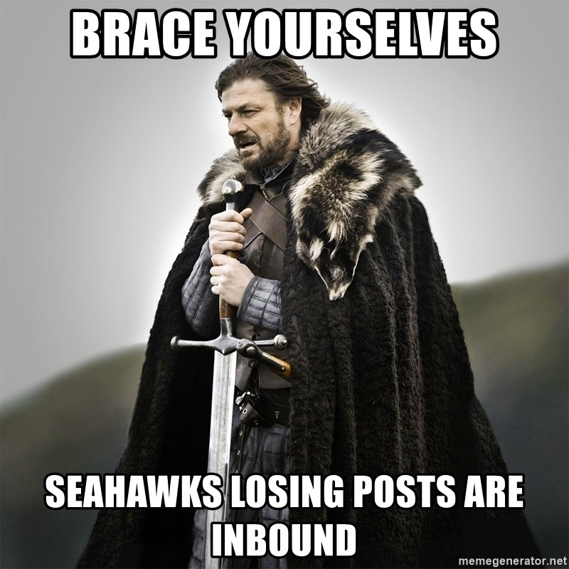 Game of Thrones - Brace yourselves seahawks losing posts are inbound