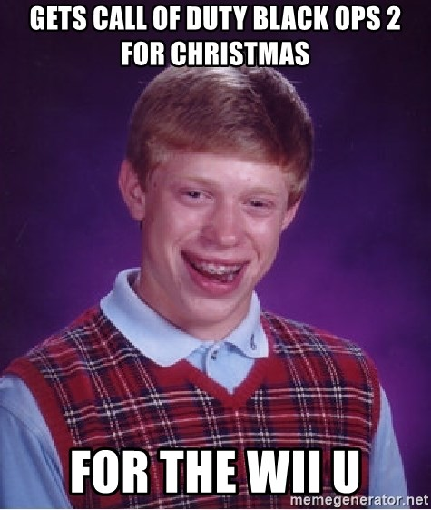 Bad Luck Brian - gets call of duty black ops 2 for christmas for the wii u