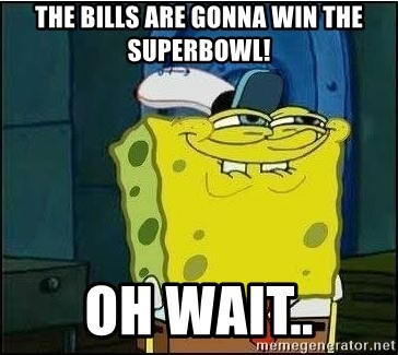 Spongebob Face - The Bills Are gonna win the superbowl! Oh wait..