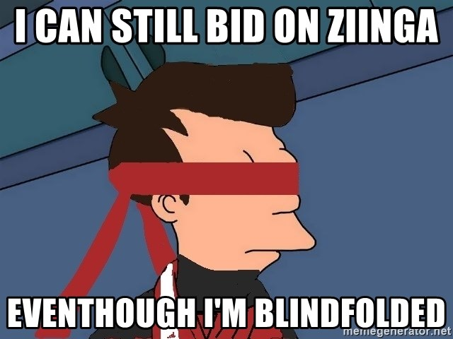 fryshi - I can still bid on Ziinga eventhough I'm blindfolded
