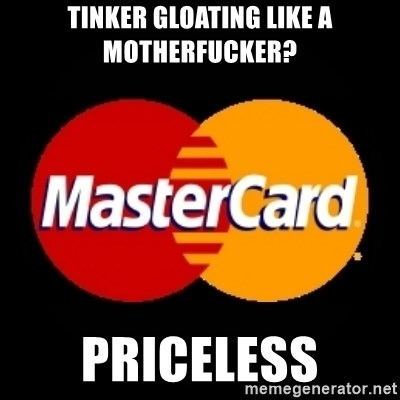 mastercard - TINKER GLOATING LIKE A MOTHERFUCKER? PRICELESS