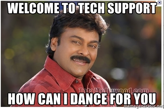 Typical Indian guy - welcome to tech support How can I dance for you
