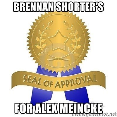 official seal of approval - Brennan Shorter's for alex meincke