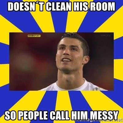 CRISTIANO RONALDO INYUSTISIA - Doesn´t CLEAN HIS ROOM SO PEOPLE CALL HIM MESSY