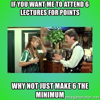 Office Space Flair - If you want me to attend 6 lectures for points Why not just make 6 the minimum
