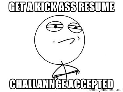 get a kick ass resume challannge accepted challenge accepted hd