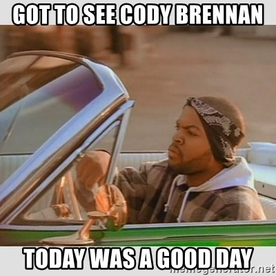 Ice Cube Good Day - got to see cody brennan today was a good day