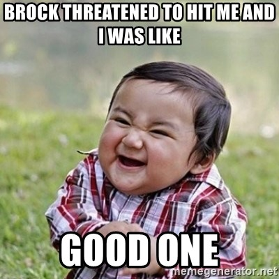 Niño Malvado - Evil Toddler - BROCK THREATENED TO HIT ME AND I WAS LIKE  GOOD ONE