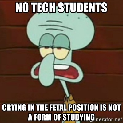 no patrick mayonnaise is not an instrument - No Tech students crying in the fetal position is not a form of studying