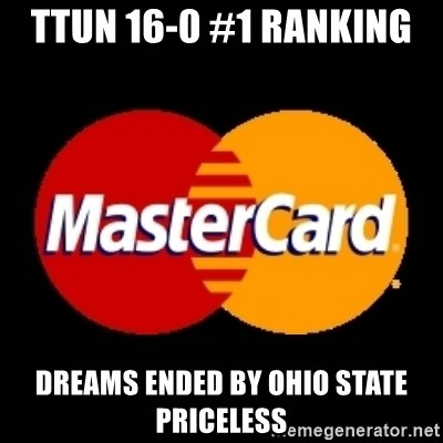 mastercard - TTUN 16-0 #1 Ranking  Dreams ended by ohio state priceless