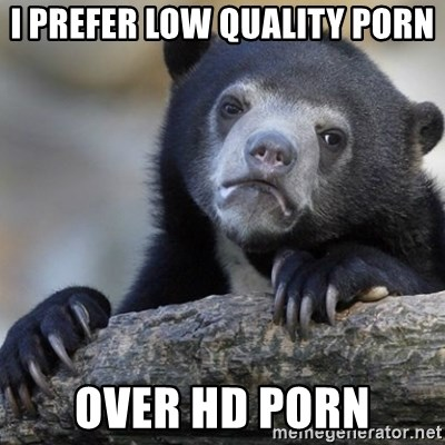 Apologise, low quality porn