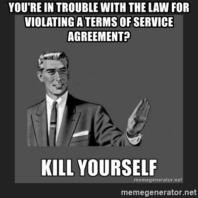 kill yourself guy - you're in trouble with the law for violating a terms of service agreement?