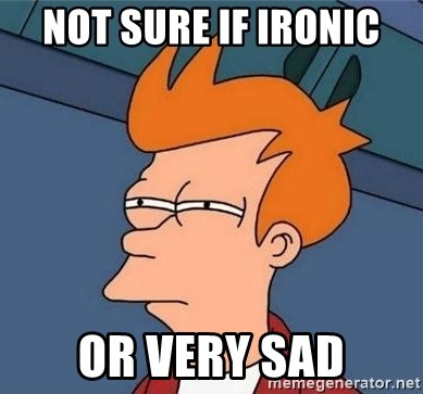 Unsure Fry (Inverted and narrow) - NOT SURE IF IRONIC OR VERY SAD