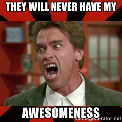 Arnold Schwarzenegger 1 - They will never have my  awesomeness