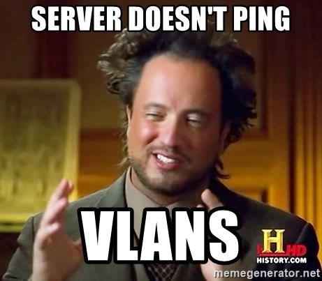 Ancient Aliens - Server doesn't Ping Vlans
