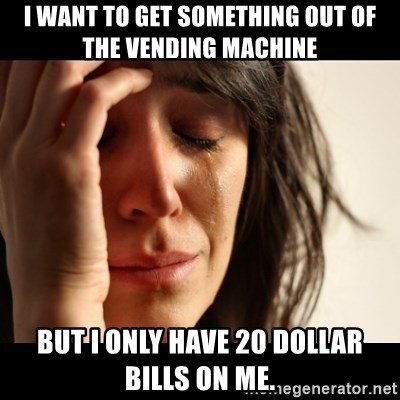 crying girl sad - I want to get something out of the vending machine but I only have 20 dollar bills on me.