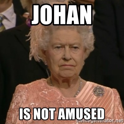 One is not amused - johan is not amused