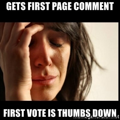 First World Problems - gets first page comment first vote is thumbs down
