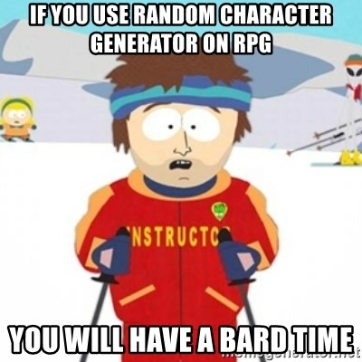 if you use random character generator on rpg you will have a