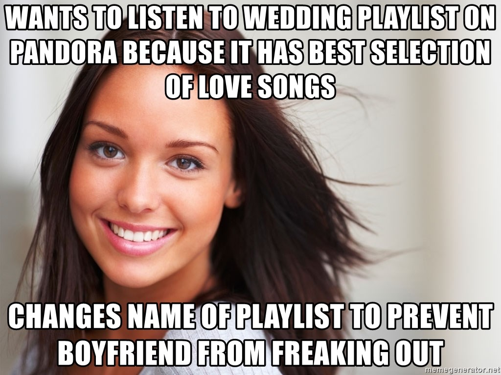 Good Girl Gina - Wants to listen to wedding playlist on Pandora because it has best selection of love songs changes name of playlist to prevent boyfriend from freaking out