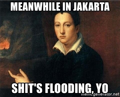 shit's on fire - meanwhile in jakarta shit's flooding, yo