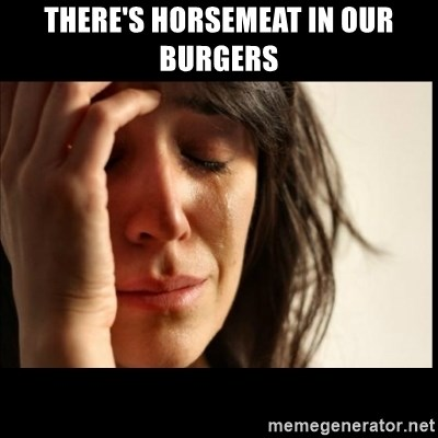 First World Problems - there's horsemeat in our burgers