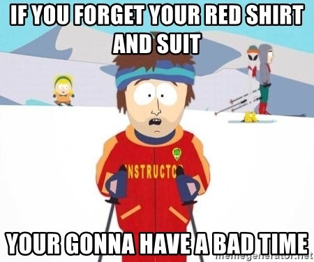 South Park Ski Teacher - IF YOU FORGET YOUR RED SHIRT AND SUIT  yOUR GONNA HAVE A BAD TIME
