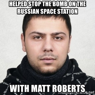 Serious Guy Markiz - HELPED STOP THE BOMB ON THE RUSSIAN SPACE STATION  WITH MATT ROBERTS