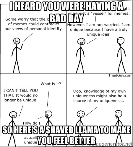 Memes - I heard you were having a bad day so here's a shaved llama to make you feel better