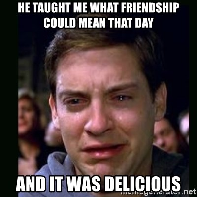 crying peter parker - HE TAUGHT ME WHAT FRIENDSHIP COULD MEAN THAT DAY AND IT WAS DELICIOUS