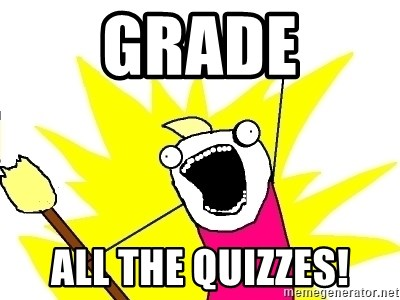 X ALL THE THINGS - grade all the quizzes!