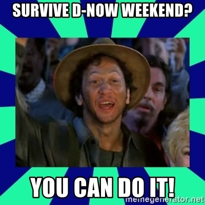 You can do it! - Survive D-NOW WEEKEND? YOU CAN DO IT!