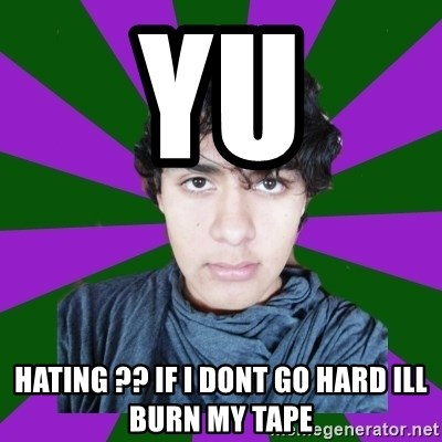 Juancacho - YU hating ?? if i dont go hard ill burn my tape